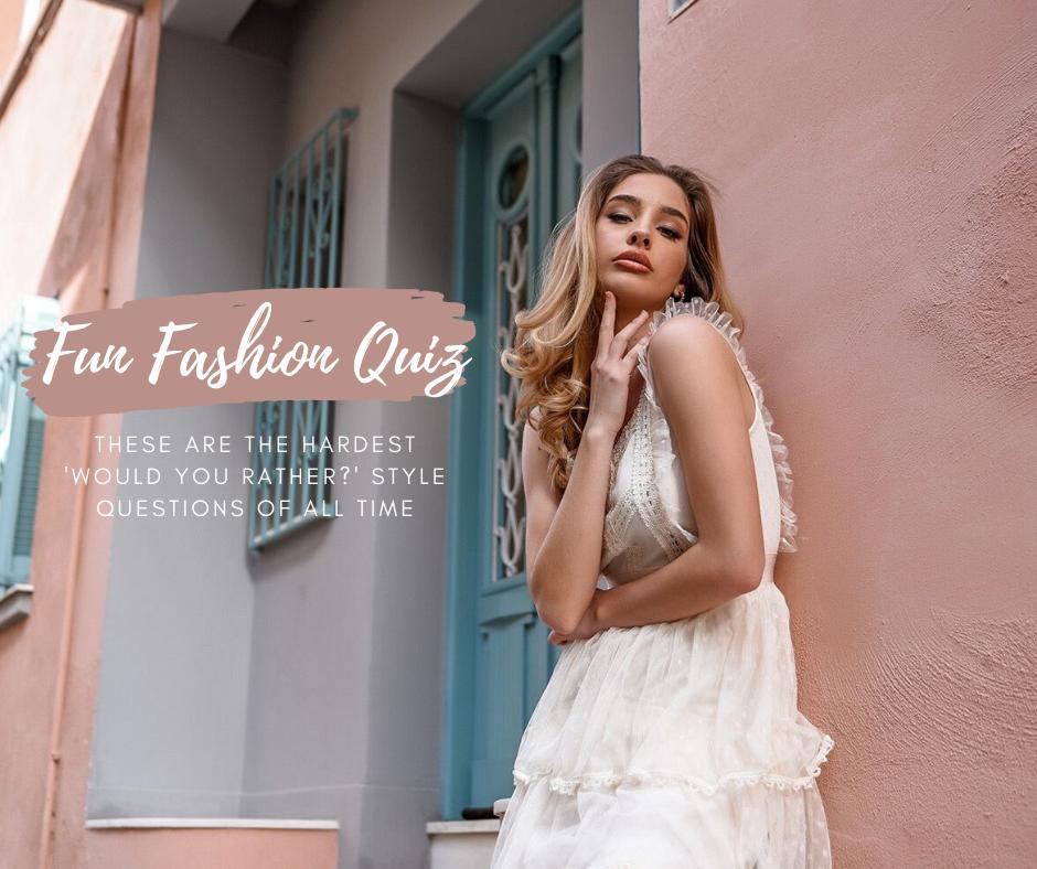 Fashion Quiz: Εσύ τι θα προτιμούσες να φοράς για το υπόλοιπο της ζωής σου;